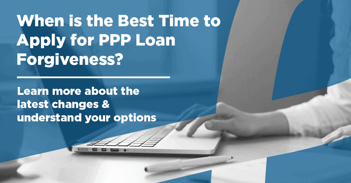 When Is the Best Time to Apply for PPP Loan Forgiveness? Learn More About the Key Changes and How to Understand Your Options | On Demand Webinar