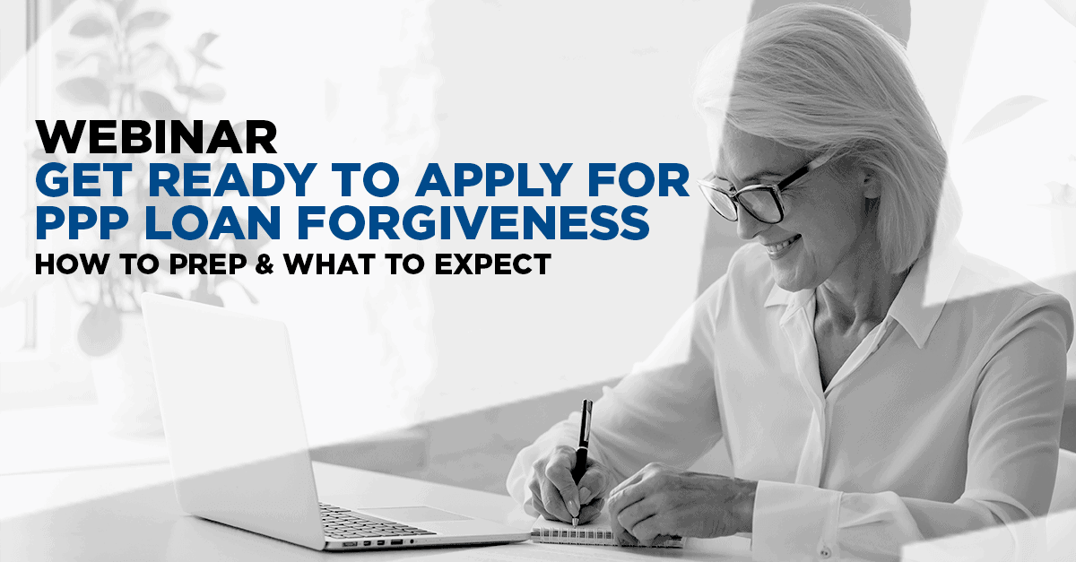 Webinar | Get Ready to Apply for PPP Loan Forgiveness | How to Prep & What to Expect